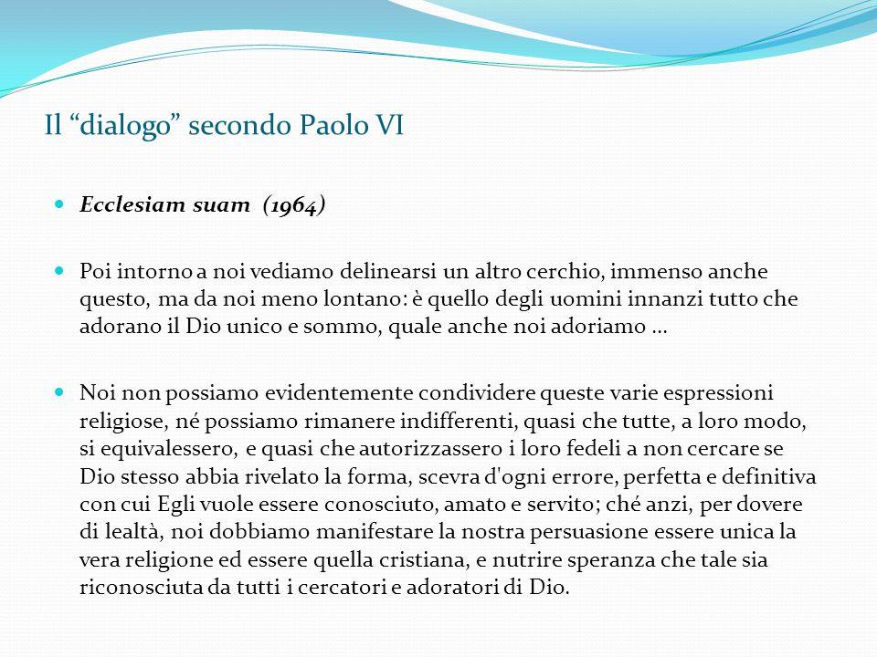 """Il """"dialogo"""" secondo Paolo VI Ecclesiam suam (1964) Poi intorno a noi vediamo delinearsi un altro cerchio, immenso anche questo, ma da noi meno lontan"""