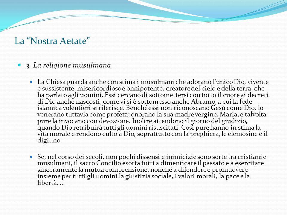 """La """"Nostra Aetate"""" 3. La religione musulmana La Chiesa guarda anche con stima i musulmani che adorano l'unico Dio, vivente e sussistente, misericordio"""