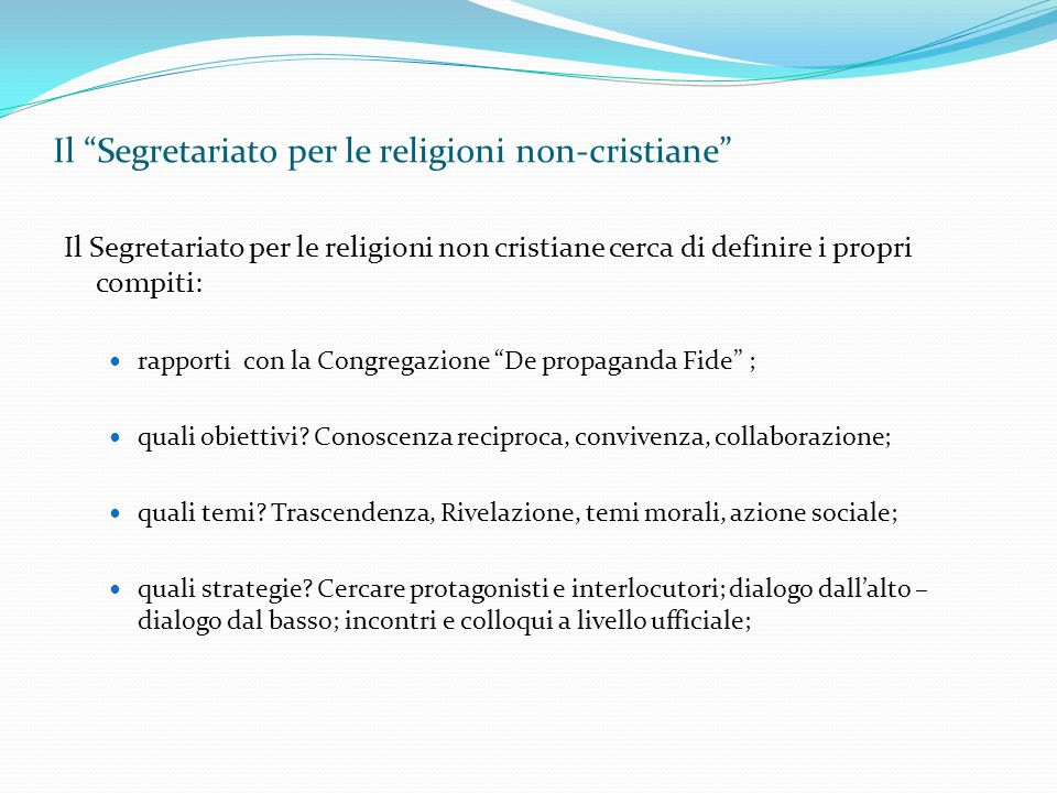 """Il """"Segretariato per le religioni non-cristiane"""" Il Segretariato per le religioni non cristiane cerca di definire i propri compiti: rapporti con la Co"""
