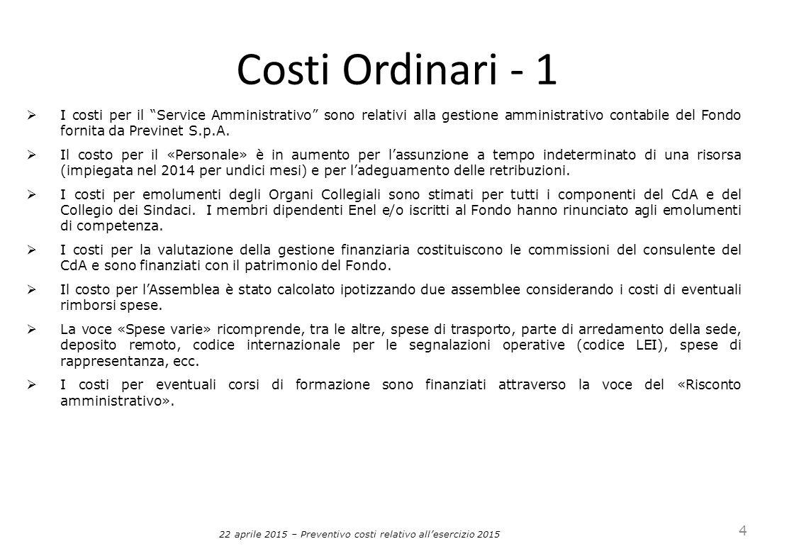 Costi Ordinari - 1 4  I costi per il Service Amministrativo sono relativi alla gestione amministrativo contabile del Fondo fornita da Previnet S.p.A.
