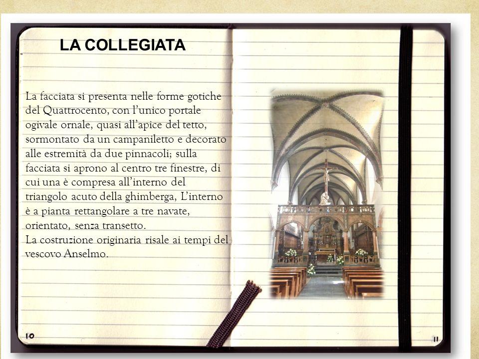 LA COLLEGIATA La facciata si presenta nelle forme gotiche del Quattrocento, con l'unico portale ogivale ornale, quasi all'apice del tetto, sormontato