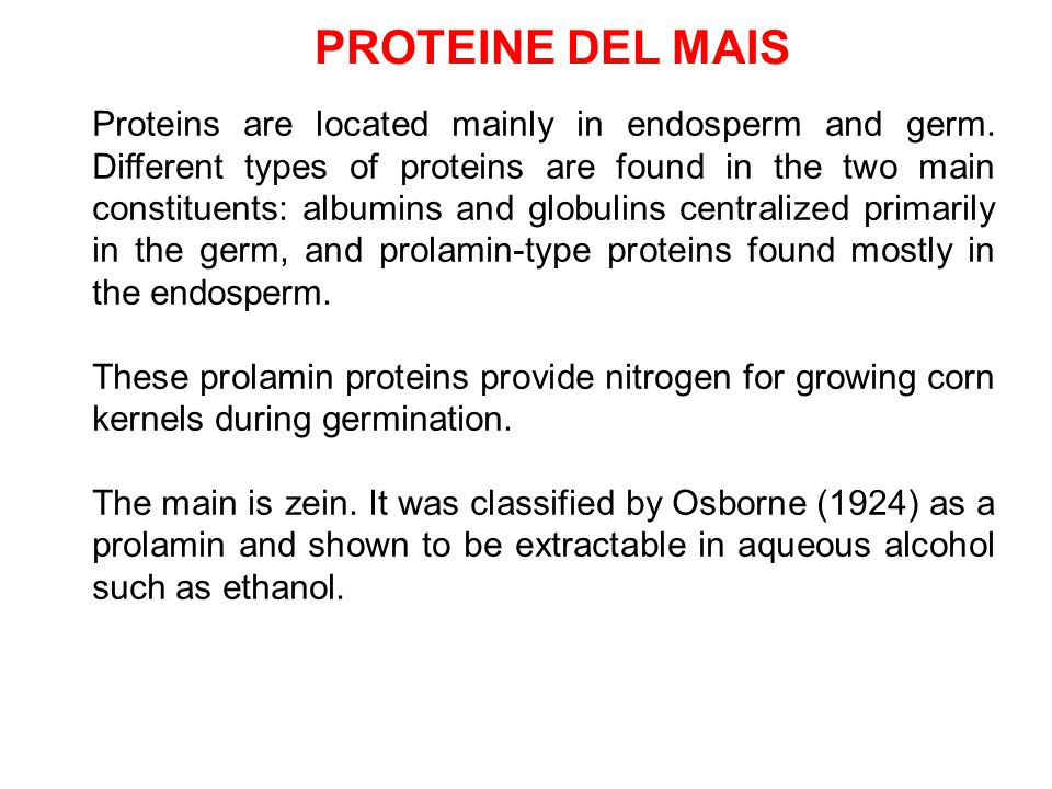 PROTEINE DEL MAIS Proteins are located mainly in endosperm and germ.