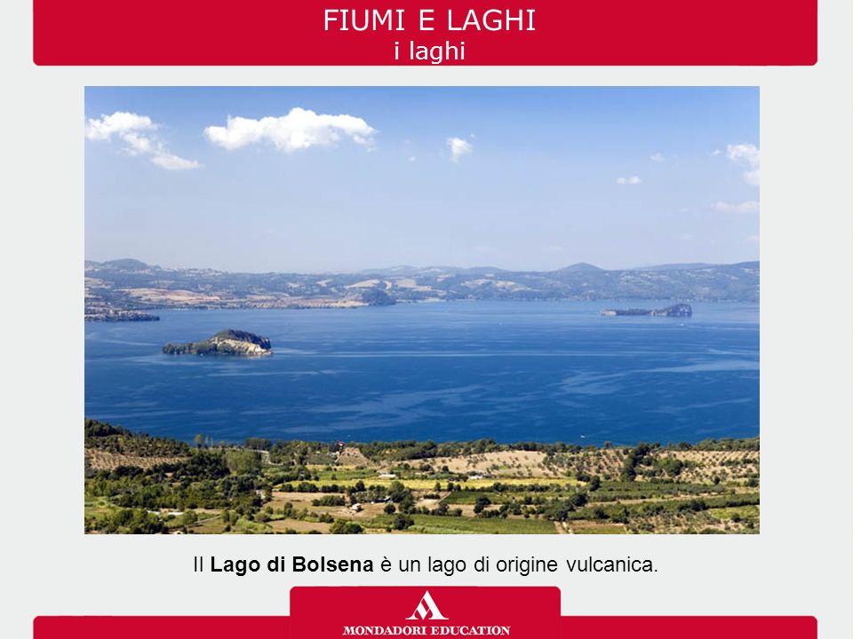 FIUMI E LAGHI i laghi Il Lago di Bolsena è un lago di origine vulcanica.