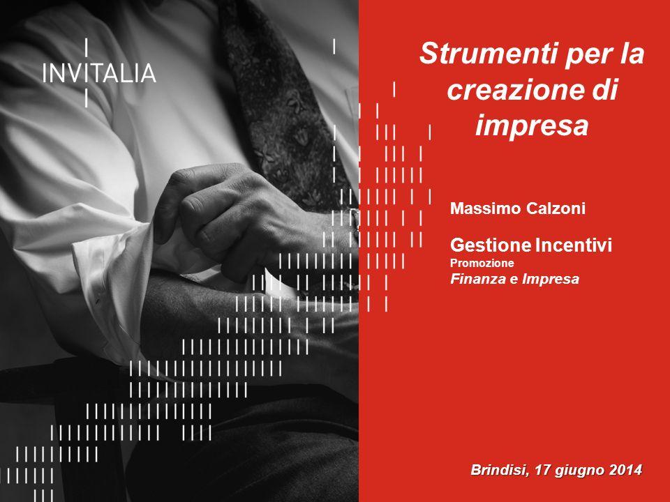 Agenzia nazionale per l'attrazione degli investimenti e lo sviluppo d'impresa SpA Massimo Calzoni Gestione Incentivi Promozione Finanza e Impresa Strumenti per la creazione di impresa Brindisi, 17 giugno 2014