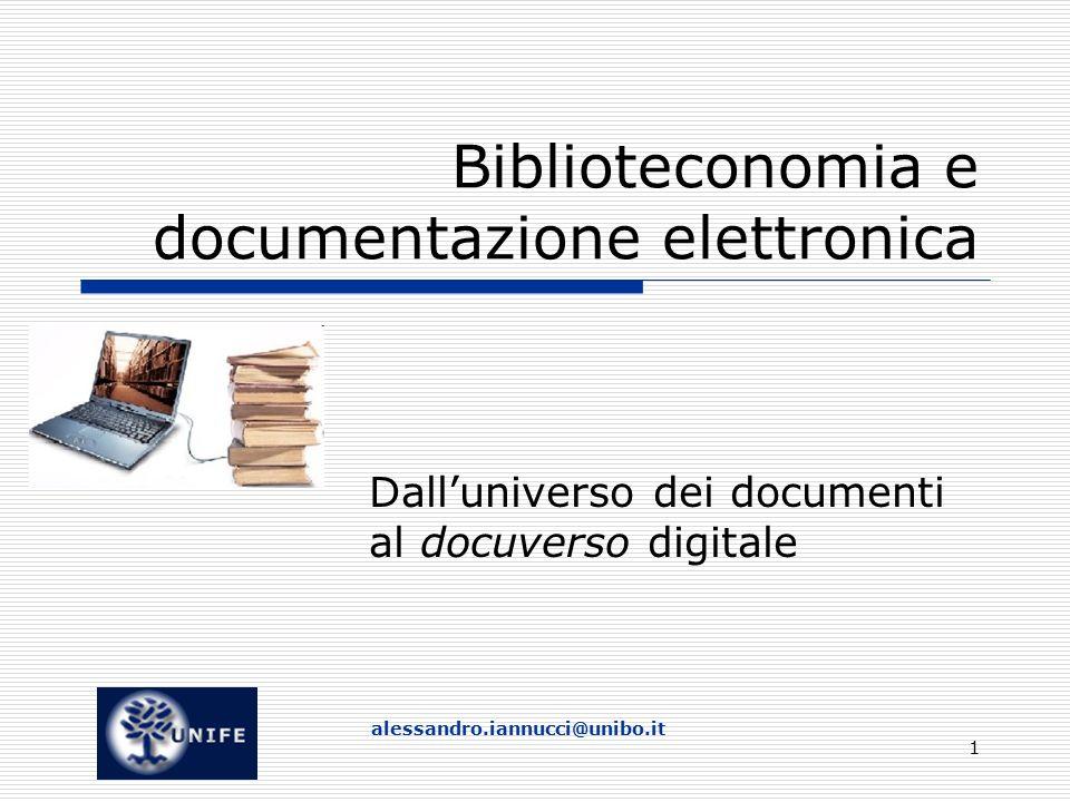 alessandro.iannucci@unibo.it 1 Biblioteconomia e documentazione elettronica Dall'universo dei documenti al docuverso digitale