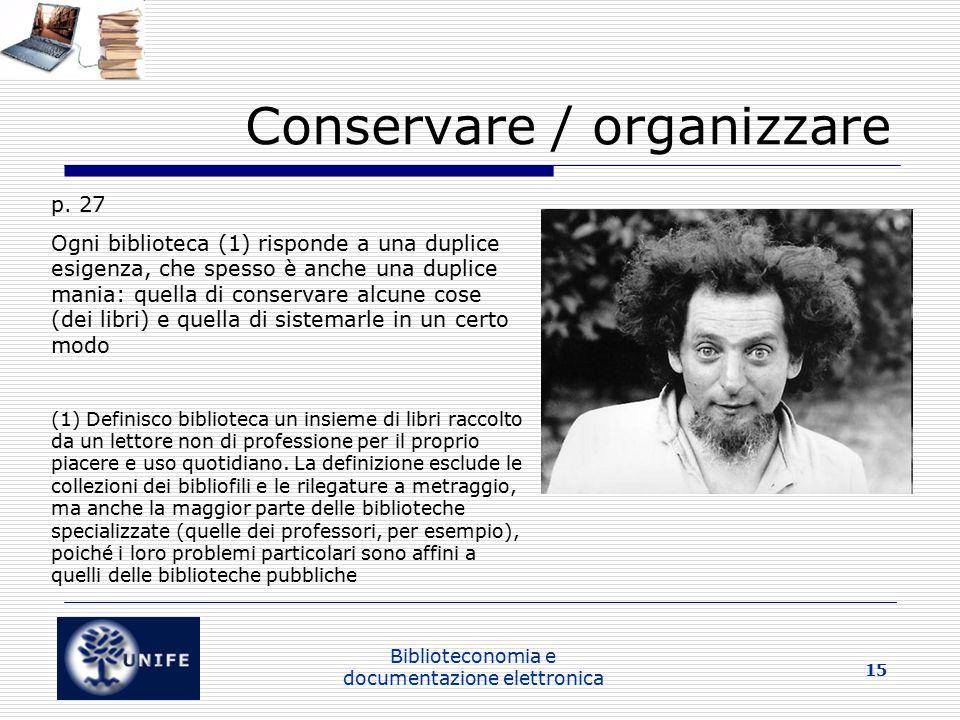 Biblioteconomia e documentazione elettronica 15 Conservare / organizzare p.