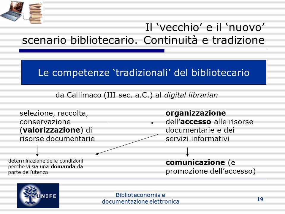 Biblioteconomia e documentazione elettronica 19 Il 'vecchio' e il 'nuovo' scenario bibliotecario.