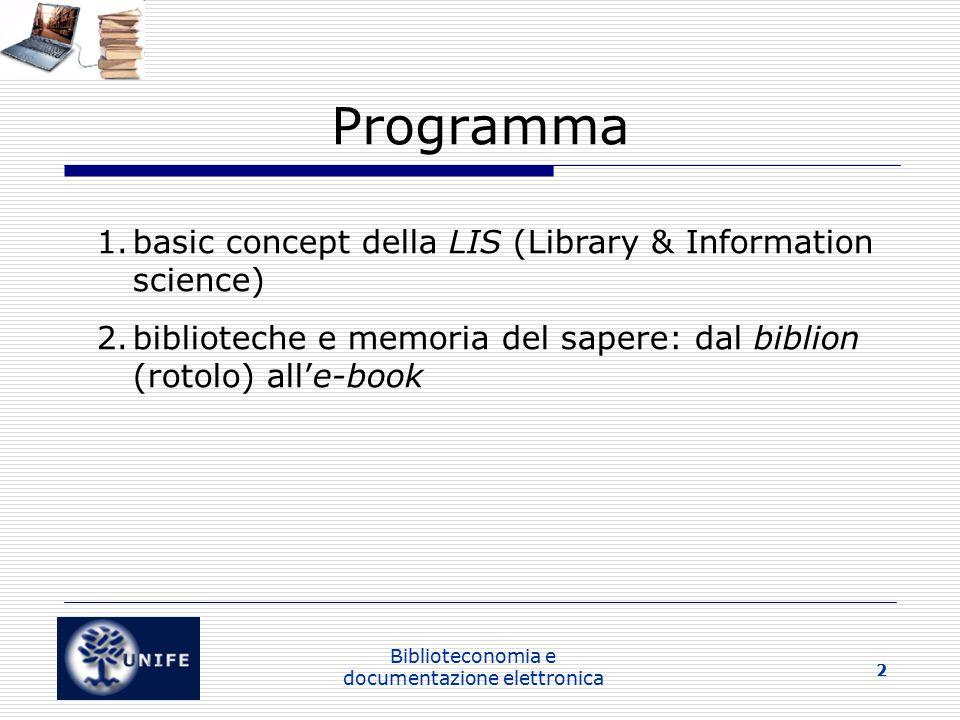 Biblioteconomia e documentazione elettronica 2 Programma 1.basic concept della LIS (Library & Information science) 2.biblioteche e memoria del sapere: dal biblion (rotolo) all'e-book