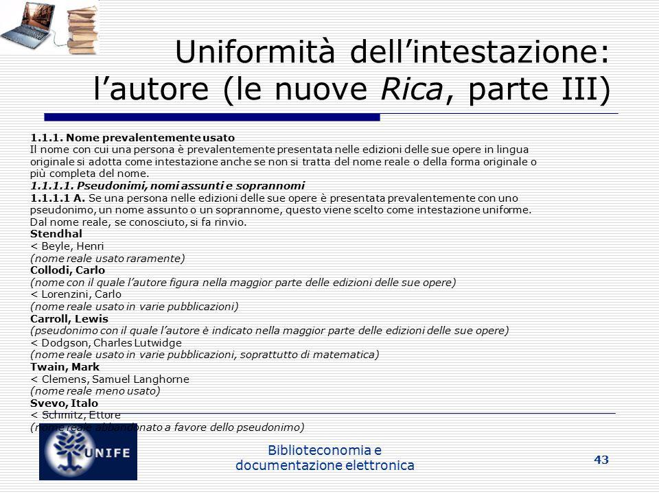Biblioteconomia e documentazione elettronica 43 Uniformità dell'intestazione: l'autore (le nuove Rica, parte III) 1.1.1.