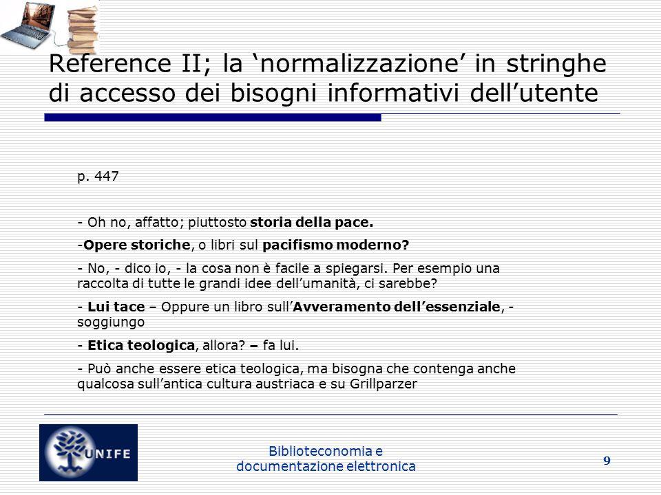 Biblioteconomia e documentazione elettronica 9 Reference II; la 'normalizzazione' in stringhe di accesso dei bisogni informativi dell'utente p.