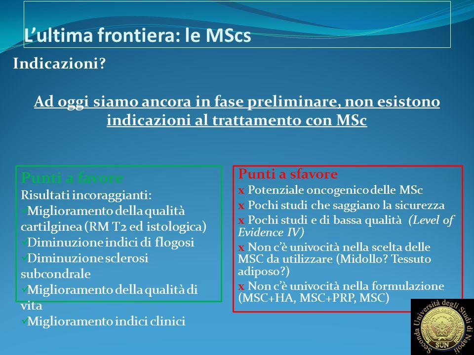 L'ultima frontiera: le MScs Indicazioni? Ad oggi siamo ancora in fase preliminare, non esistono indicazioni al trattamento con MSc Punti a favore Risu