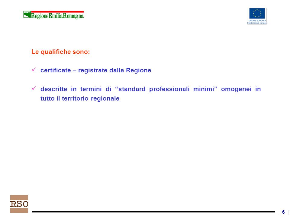 "6 Le qualifiche sono: certificate – registrate dalla Regione descritte in termini di ""standard professionali minimi"" omogenei in tutto il territorio r"