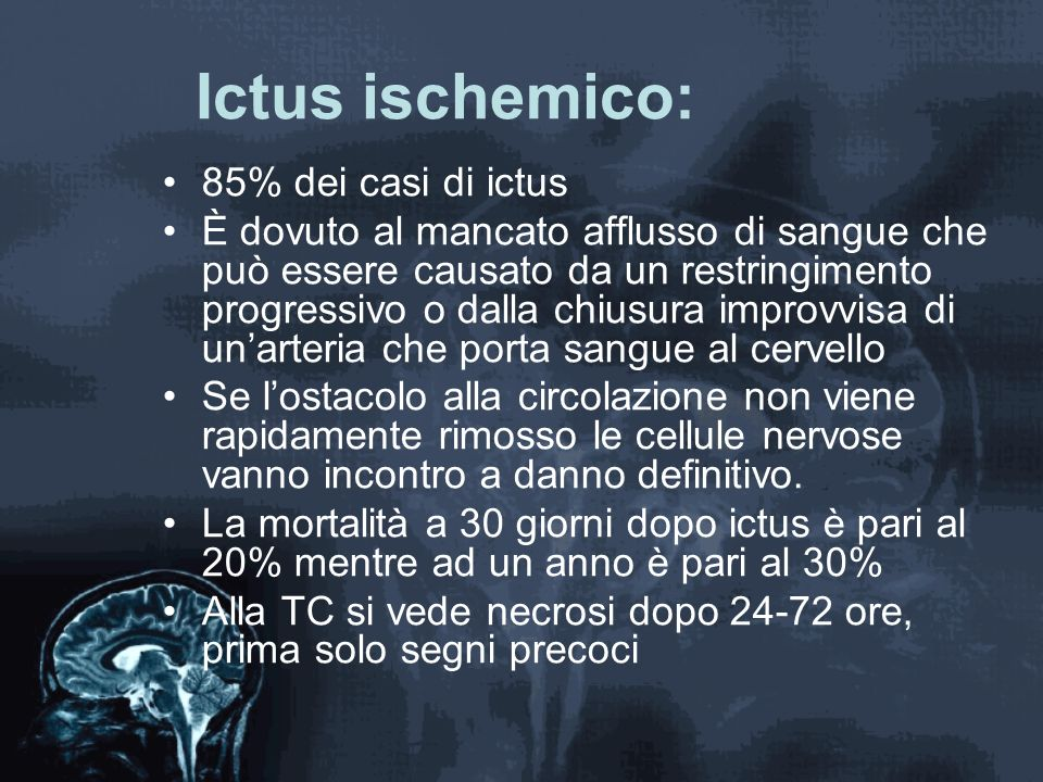 Ictus ischemico: 85% dei casi di ictus È dovuto al mancato afflusso di sangue che può essere causato da un restringimento progressivo o dalla chiusura