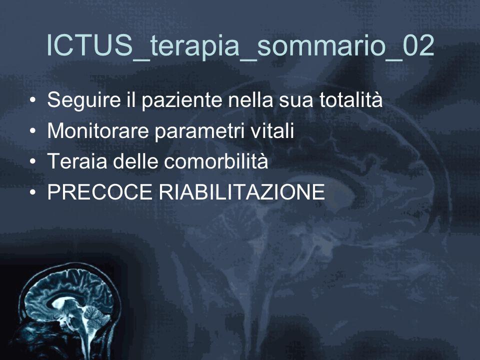 ICTUS_terapia_sommario_02 Seguire il paziente nella sua totalità Monitorare parametri vitali Teraia delle comorbilità PRECOCE RIABILITAZIONE