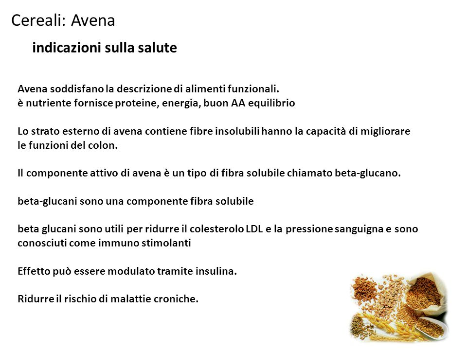 Cereali: Avena indicazioni sulla salute Avena soddisfano la descrizione di alimenti funzionali. è nutriente fornisce proteine, energia, buon AA equi