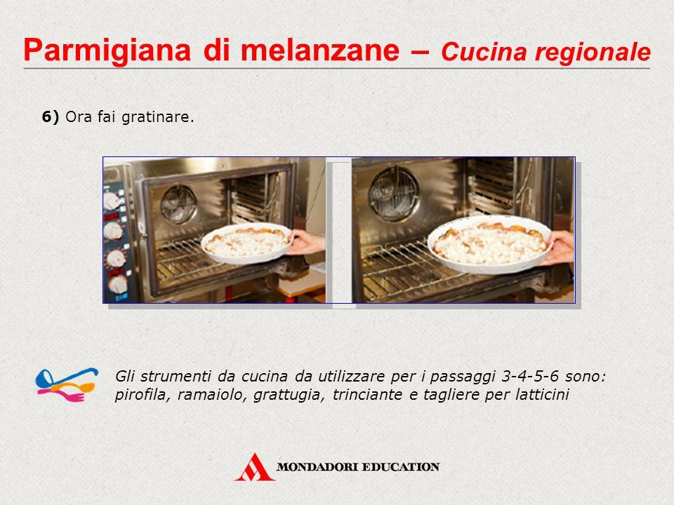 6) Ora fai gratinare. Gli strumenti da cucina da utilizzare per i passaggi 3-4-5-6 sono: pirofila, ramaiolo, grattugia, trinciante e tagliere per latt