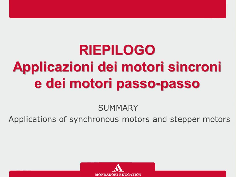 SUMMARY Applications of synchronous motors and stepper motors RIEPILOGO Applicazioni dei motori sincroni e dei motori passo-passo RIEPILOGO Applicazioni dei motori sincroni e dei motori passo-passo