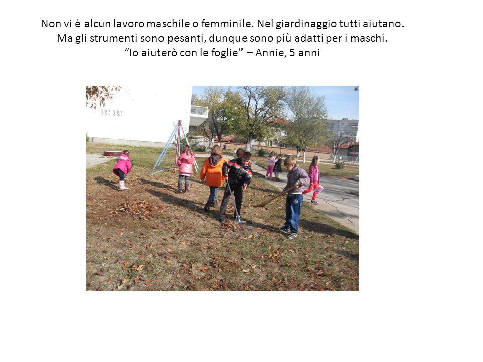 Non vi è alcun lavoro maschile o femminile. Nel giardinaggio tutti aiutano.