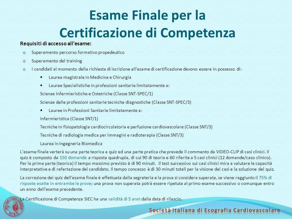 Esame Finale per la Certificazione di Competenza Requisiti di accesso all'esame: o Superamento percorso formativo propedeutico o Superamento del train