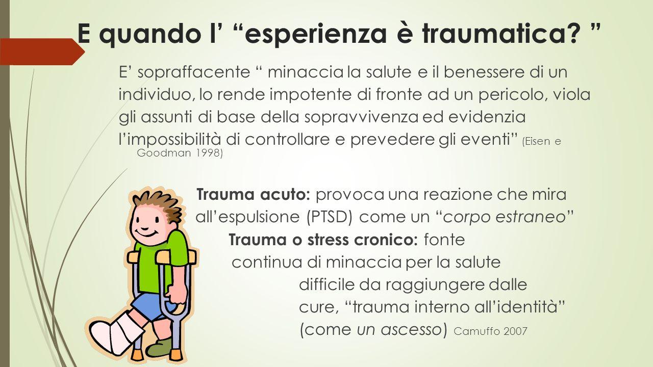 """E quando l' """"esperienza è traumatica? """" E' sopraffacente """" minaccia la salute e il benessere di un individuo, lo rende impotente di fronte ad un peric"""