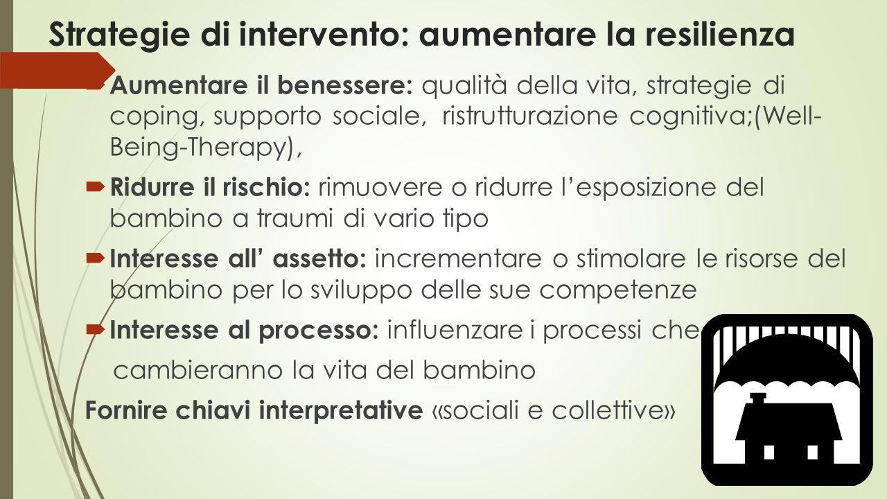 Strategie di intervento: aumentare la resilienza  Aumentare il benessere: qualità della vita, strategie di coping, supporto sociale, ristrutturazione