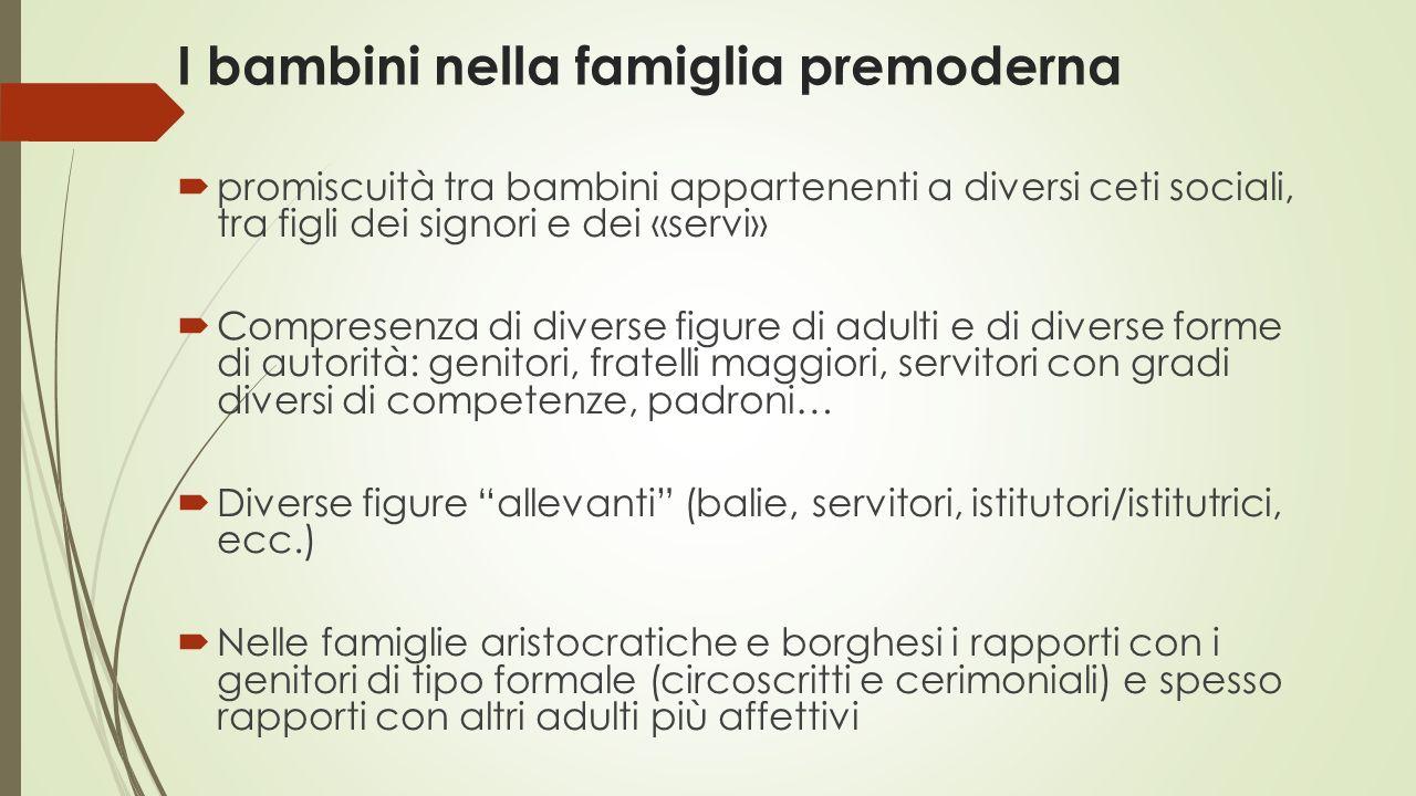 I bambini nella famiglia premoderna  promiscuità tra bambini appartenenti a diversi ceti sociali, tra figli dei signori e dei «servi»  Compresenza d