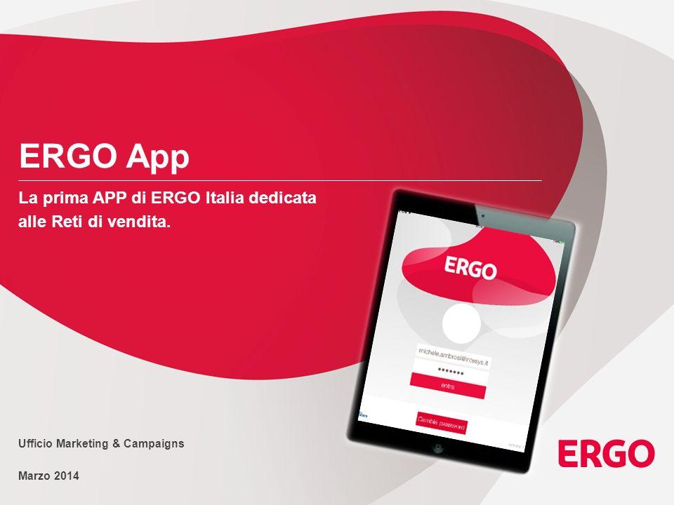 ERGO App La prima APP di ERGO Italia dedicata alle Reti di vendita. Ufficio Marketing & Campaigns Marzo 2014
