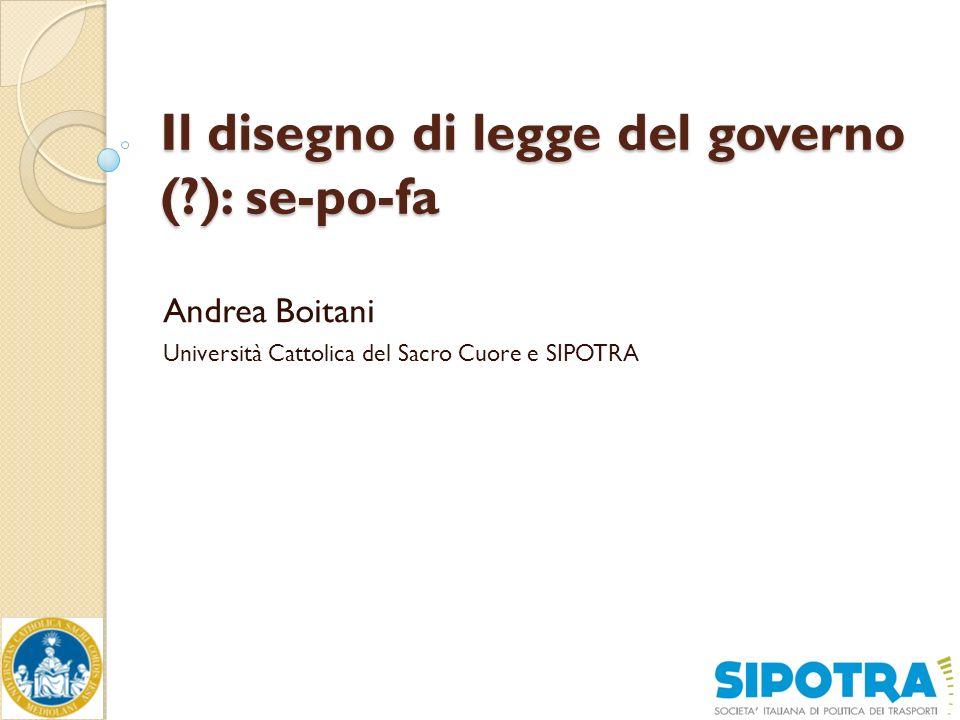 Il disegno di legge del governo ( ): se-po-fa Andrea Boitani Università Cattolica del Sacro Cuore e SIPOTRA