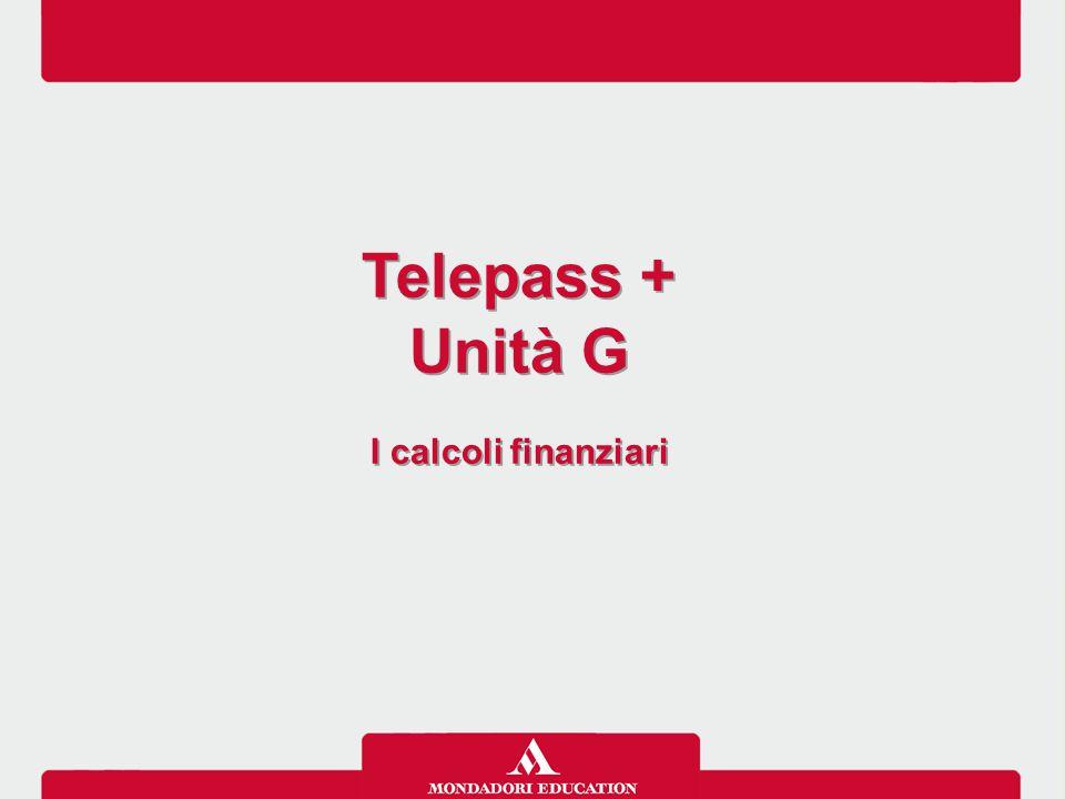 Telepass + Unità G I calcoli finanziari Telepass + Unità G I calcoli finanziari