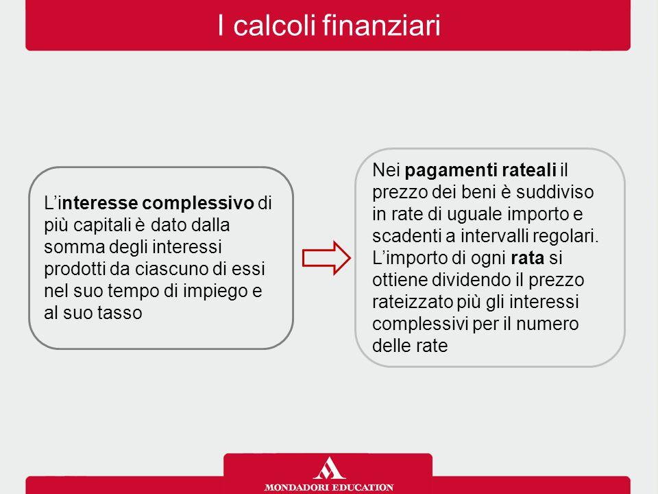 I calcoli finanziari L'interesse complessivo di più capitali è dato dalla somma degli interessi prodotti da ciascuno di essi nel suo tempo di impiego