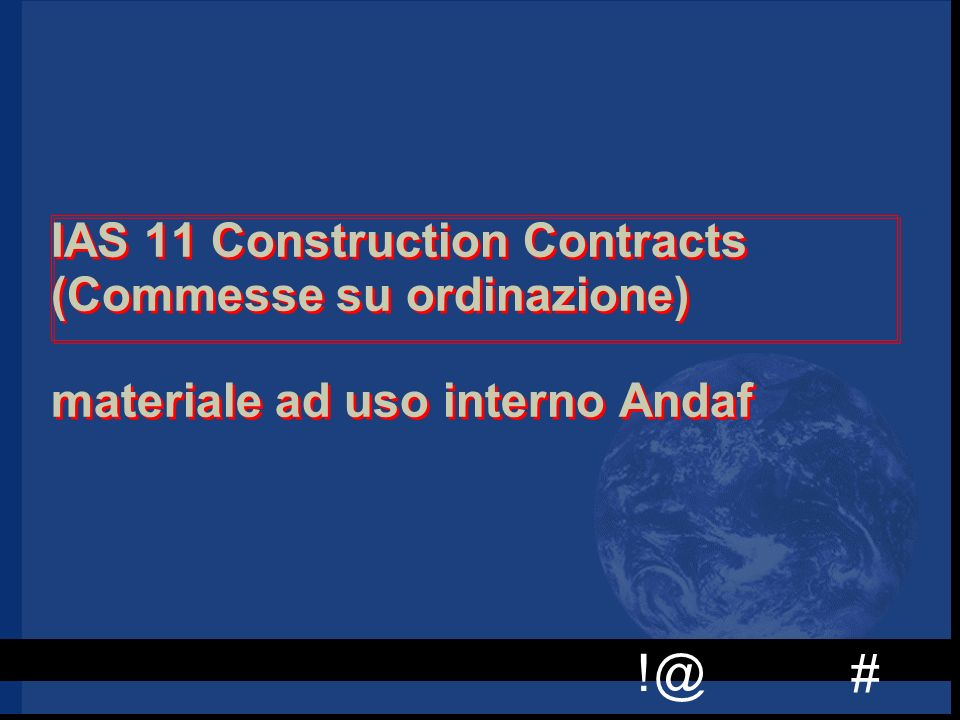 # !@ IAS 11 Construction Contracts (Commesse su ordinazione) materiale ad uso interno Andaf
