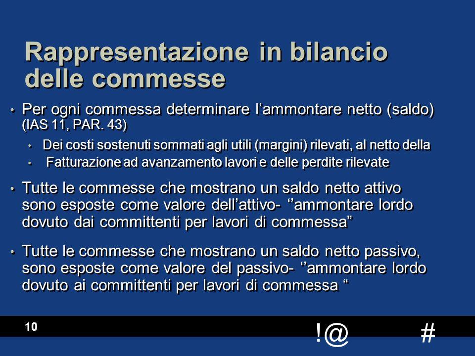 # !@ 10 Rappresentazione in bilancio delle commesse Per ogni commessa determinare l'ammontare netto (saldo) (IAS 11, PAR. 43) Dei costi sostenuti somm