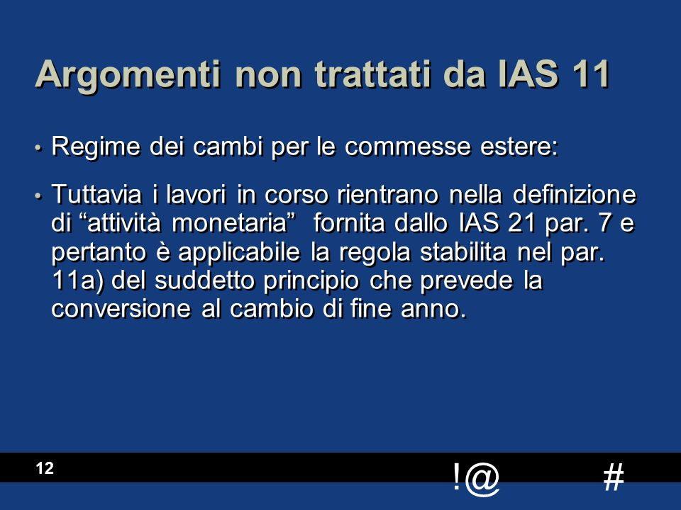 """# !@ 12 Argomenti non trattati da IAS 11 Regime dei cambi per le commesse estere: Tuttavia i lavori in corso rientrano nella definizione di """"attività"""
