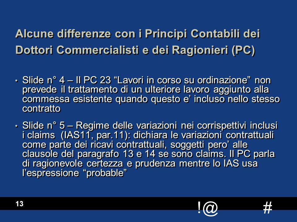 """# !@ 13 Alcune differenze con i Principi Contabili dei Dottori Commercialisti e dei Ragionieri (PC) Slide n° 4 – Il PC 23 """"Lavori in corso su ordinazi"""