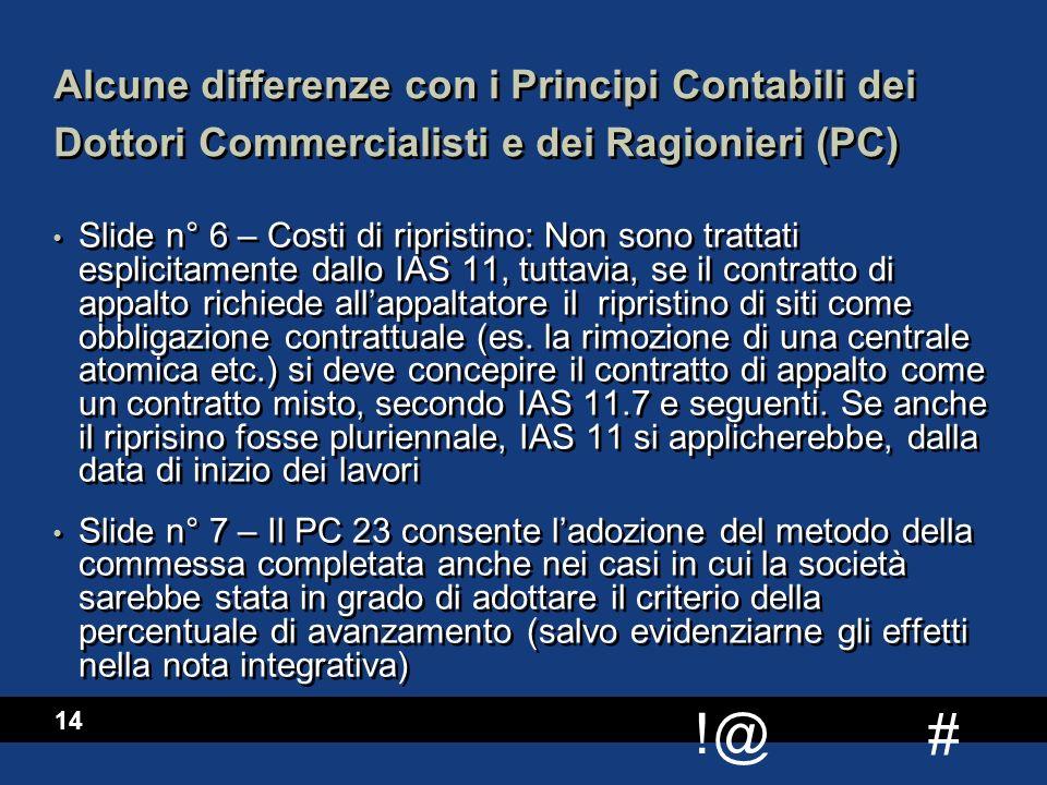 # !@ 14 Alcune differenze con i Principi Contabili dei Dottori Commercialisti e dei Ragionieri (PC) Slide n° 6 – Costi di ripristino: Non sono trattat