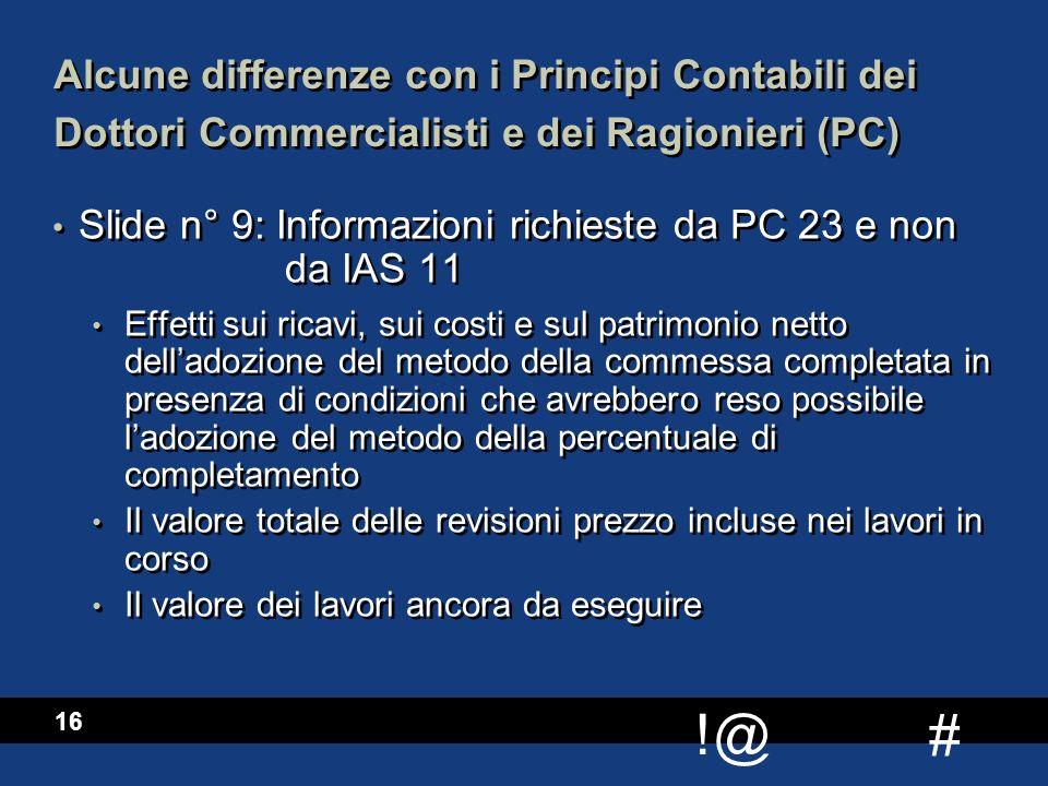 # !@ 16 Alcune differenze con i Principi Contabili dei Dottori Commercialisti e dei Ragionieri (PC) Slide n° 9: Informazioni richieste da PC 23 e non