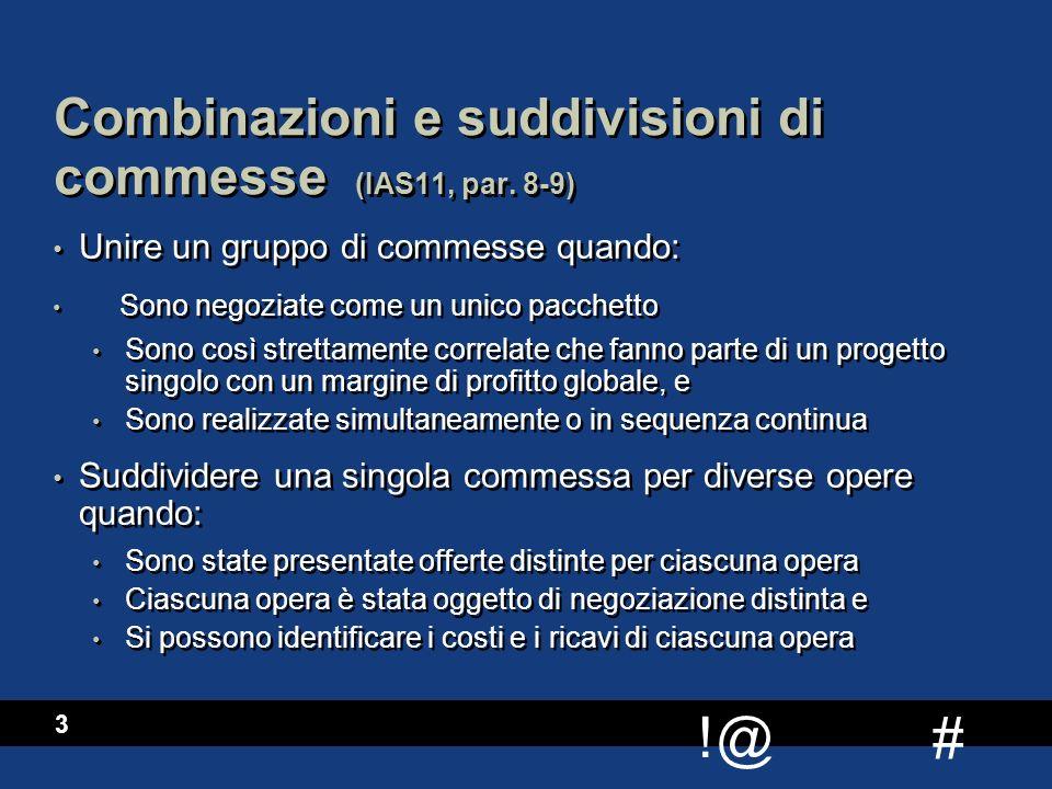# !@ 3 Combinazioni e suddivisioni di commesse (IAS11, par. 8-9) Unire un gruppo di commesse quando: Sono negoziate come un unico pacchetto Sono così