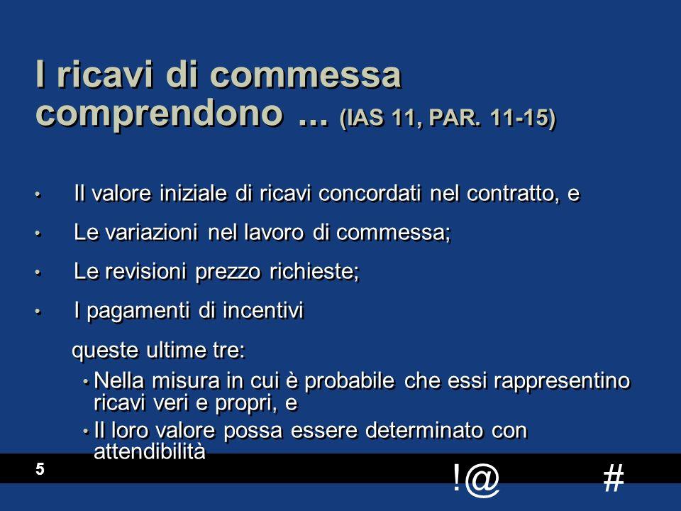 # !@ 5 I ricavi di commessa comprendono... (IAS 11, PAR. 11-15) Il valore iniziale di ricavi concordati nel contratto, e Le variazioni nel lavoro di c