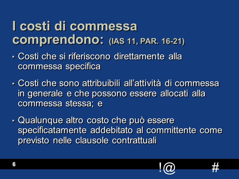 # !@ 6 I costi di commessa comprendono: (IAS 11, PAR. 16-21) Costi che si riferiscono direttamente alla commessa specifica Costi che sono attribuibili