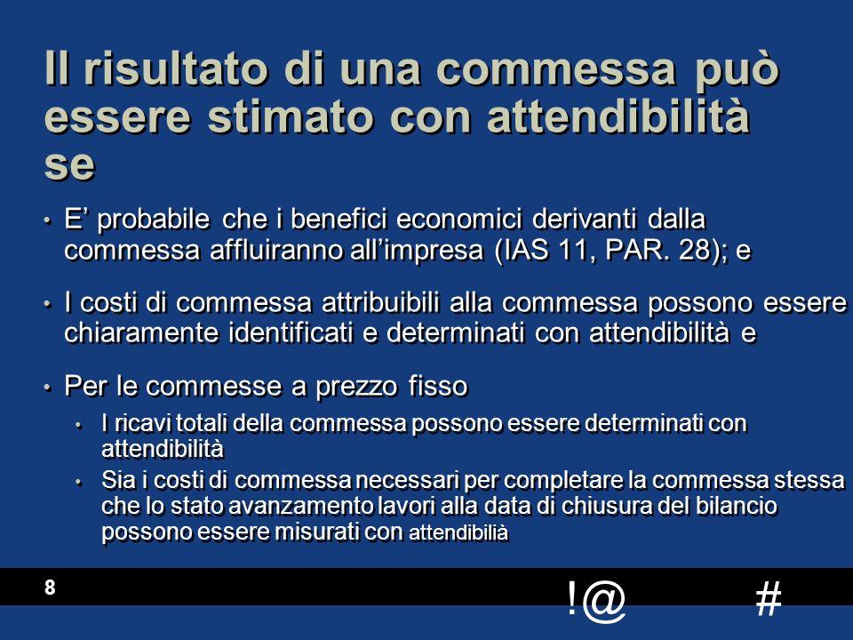 # !@ 8 Il risultato di una commessa può essere stimato con attendibilità se E' probabile che i benefici economici derivanti dalla commessa affluiranno