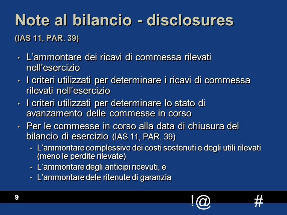 # !@ 9 Note al bilancio - disclosures (IAS 11, PAR. 39) L'ammontare dei ricavi di commessa rilevati nell'esercizio I criteri utilizzati per determinar