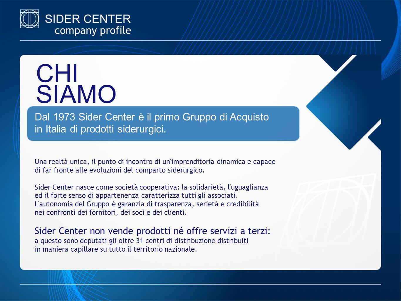 CHI SIAMO Dal 1973 Sider Center è il primo Gruppo di Acquisto in Italia di prodotti siderurgici. Una realtà unica, il punto di incontro di un'imprendi