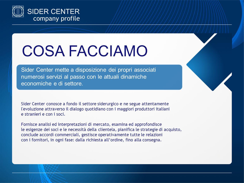 company profile COSA FACCIAMO Sider Center mette a disposizione dei propri associati numerosi servizi al passo con le attuali dinamiche economiche e d