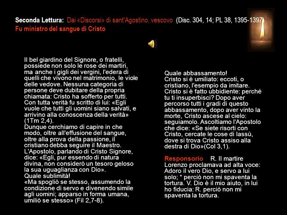 Oggi la chiesa di Roma celebra il giorno del trionfo di Lorenzo, giorno in cui egli rigettò il mondo del male.