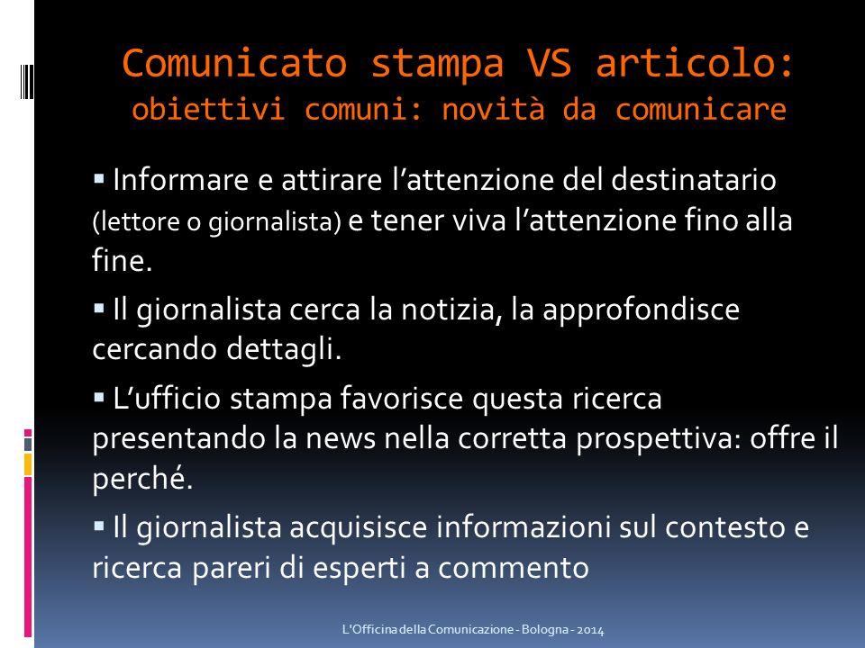 Comunicato stampa VS articolo: obiettivi comuni: novità da comunicare  Informare e attirare l'attenzione del destinatario (lettore o giornalista) e tener viva l'attenzione fino alla fine.