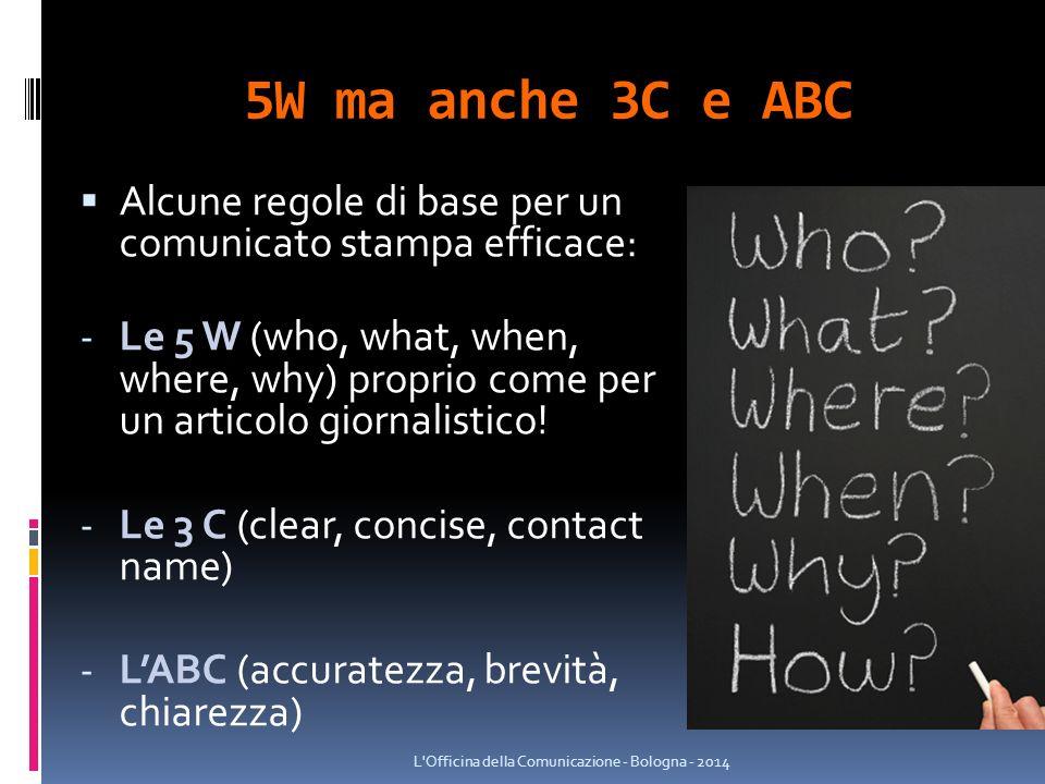 5W ma anche 3C e ABC  Alcune regole di base per un comunicato stampa efficace: - Le 5 W (who, what, when, where, why) proprio come per un articolo giornalistico.