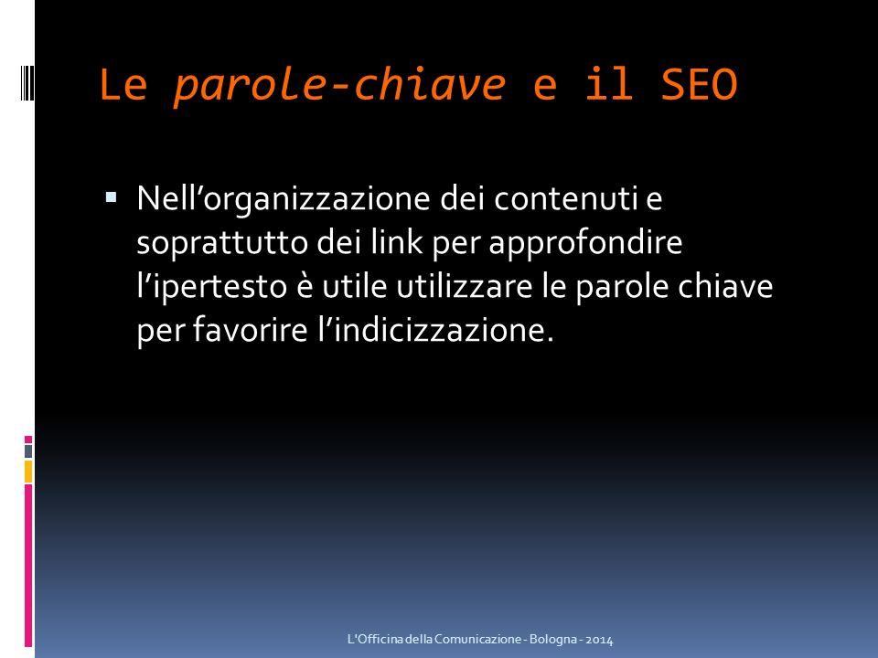 Le parole-chiave e il SEO  Nell'organizzazione dei contenuti e soprattutto dei link per approfondire l'ipertesto è utile utilizzare le parole chiave per favorire l'indicizzazione.