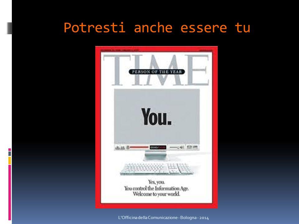 Potresti anche essere tu L Officina della Comunicazione - Bologna - 2014