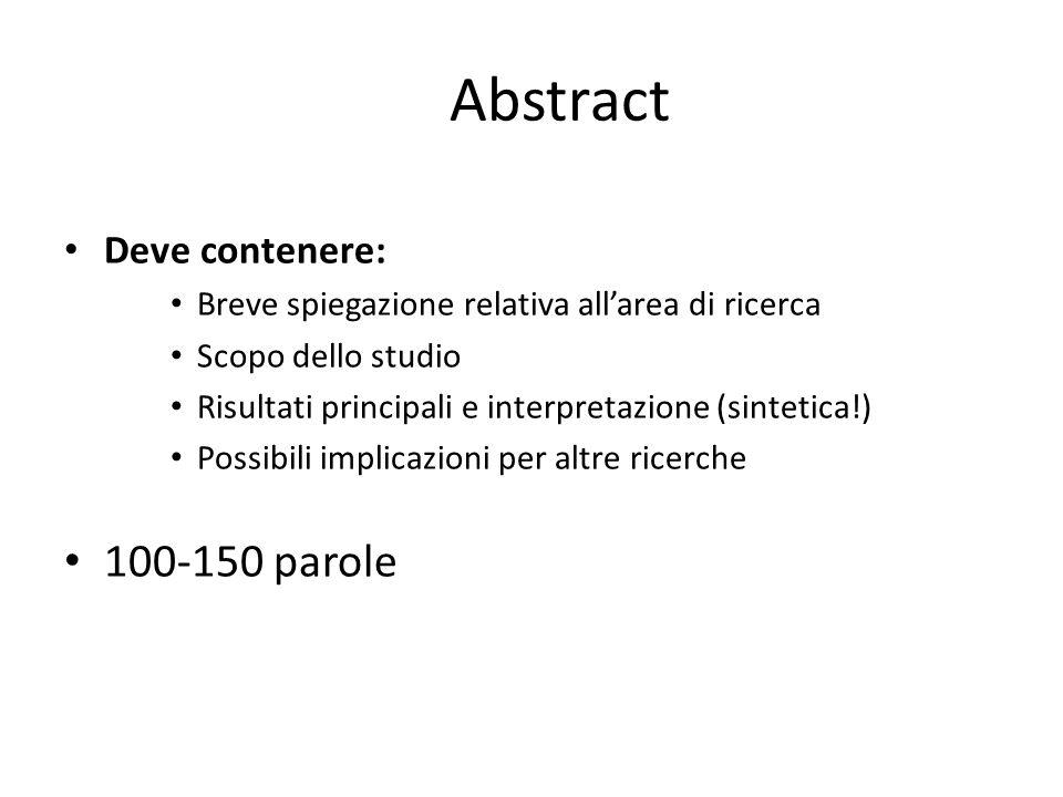 Abstract Deve contenere: Breve spiegazione relativa all'area di ricerca Scopo dello studio Risultati principali e interpretazione (sintetica!) Possibi