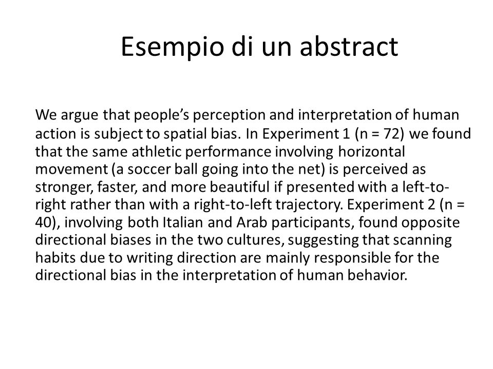 Esempio di un abstract We argue that people's perception and interpretation of human action is subject to spatial bias.